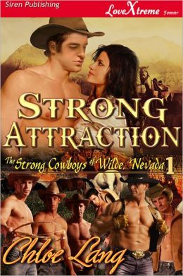 Strong Attraction [The Strong Cowboys of Wilde, Nevada 1] (Siren Publishing LoveXtreme Forever - Serialized)