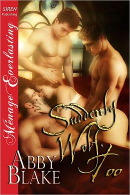 Suddenly Wolf, Too (Siren Publishing Menage Everlasting)