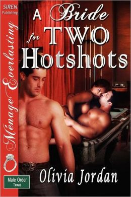 A Bride For Two Hotshots [The Male Order, Texas Collection] (Siren Publishing Menage Everlasting)