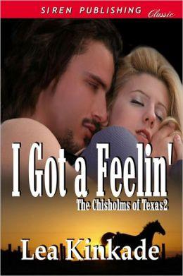 I Got a Feelin' [The Chisholms of Texas 2] (Siren Publishing Classic)