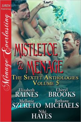 Mistletoe & Menage [The Sextet Anthologies, Volume 5] (Siren Publishing Menage Everlasting)