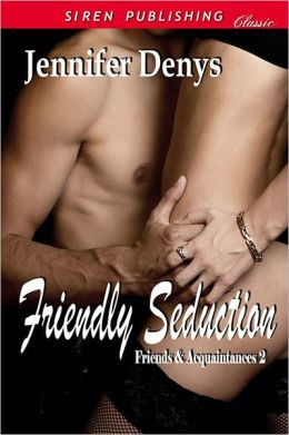 Friendly Seduction [Friends and Acquaintances 2] (Siren Publishing Classic)