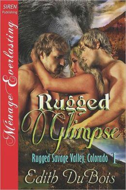 Rugged Glimpse [Rugged Savage Valley, Colorado 1] (Siren Publishing Menage Everlasting)