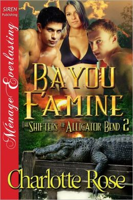 Bayou Famine [The Shifters of Alligator Bend 2] (Siren Publishing Menage Everlasting)