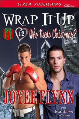 Wrap It Up [Who Needs Christmas? 12] (Siren Publishing Classic ManLove)