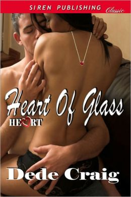 Heart of Glass [Heart 1] (Siren Publishing Classic)