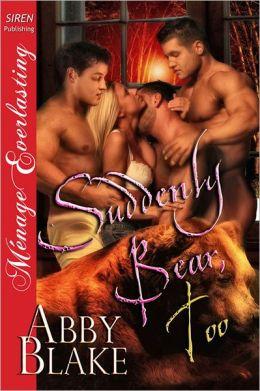 Suddenly Bear, Too (Siren Publishing Menage Everlasting)