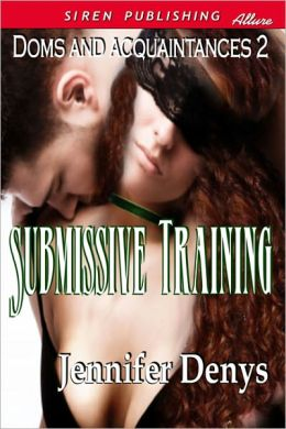 Submissive Training [Doms and Acquaintances 2] (Siren Publishing Allure)