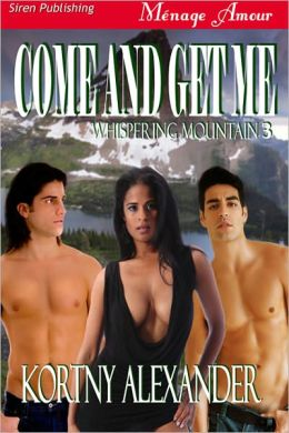 Come and Get Me [Whispering Mountain 3] (Siren Publishing Menage Amour)