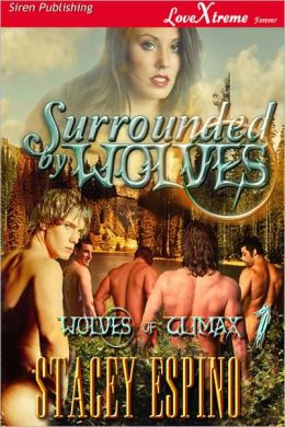 Surrounded by Wolves [Wolves of Climax 1] (Siren Publishing LoveXtreme Forever - Serialized)