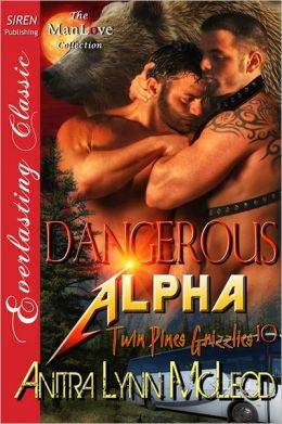 Dangerous Alpha [Twin Pines Grizzlies 10] (Siren Publishing Everlasting Classic ManLove)