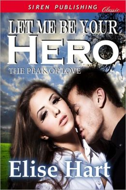Let Me Be Your Hero [The Peak of Love 1] (Siren Publishing Classic)