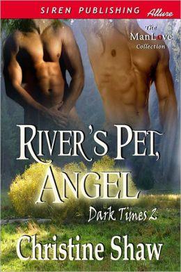 River's Pet, Angel [Dark Times 2] (Siren Publishing Allure ManLove)