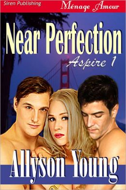 Near Perfection [Aspire 1] (Siren Publishing Menage Amour)