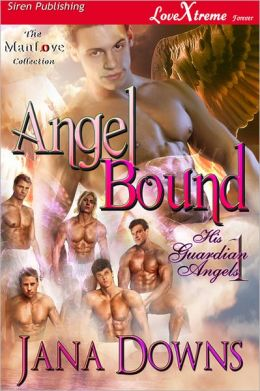 Angel Bound [His Guardian Angels 1] (Siren Publishing LoveXtreme Forever ManLove - Serialized)