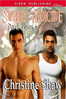 Sweetly Addictive [Dark Times 4] (Siren Publishing Classic ManLove)