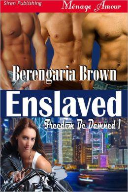 Enslaved [Freedom Be Damned 1] (Siren Publishing Menage Amour)