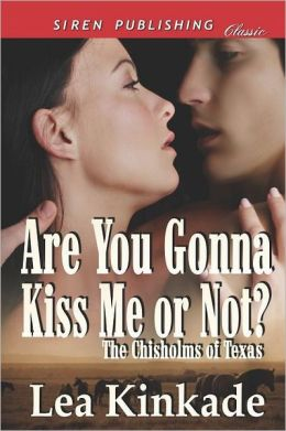 Are You Gonna Kiss Me or Not? [The Chisholms of Texas 1] (Siren Publishing Classic)