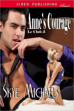 Anne's Courage [Le Club 3] (Siren Publishing Classic)