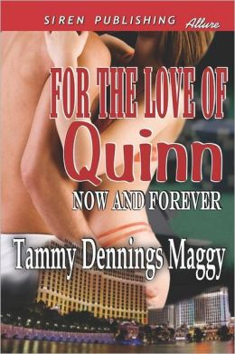 For the Love of Quinn [Now and Forever 1] (Siren Publishing Allure) Tammy Dennings Maggy