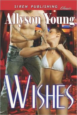 Wishes [Club Pleasure 1] (Siren Publishing Classic)