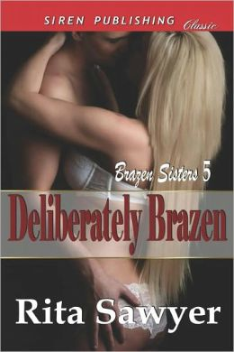 Deliberately Brazen [Brazen Sisters 5] (Siren Publishing Classic)