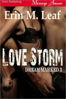 Love Storm [Dream Marked 3] (Siren Publishing Menage Amour)