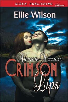 Crimson Lips [Amazon Warriors] (Siren Publishing Classic)