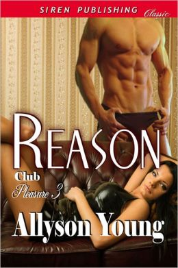Reason [Club Pleasure 3] (Siren Publishing Classic)