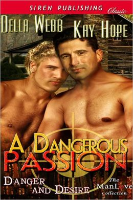 A Dangerous Passion [Danger and Desire 1] (Siren Publishing Classic ManLove)