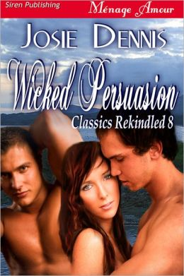 Wicked Persuasion [Classics Rekindled 8] (Siren Publishing Menage Amour)