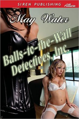 Balls-to-the-Wall Detectives, Inc. (Siren Publishing Allure)