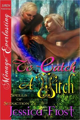 To Catch a Witch [Spells of Seduction 2] (Siren Publishing Menage Everlasting)