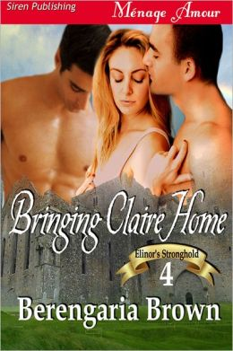 Bringing Claire Home [Elinor's Stronghold 4] (Siren Publishing Menage Amour)