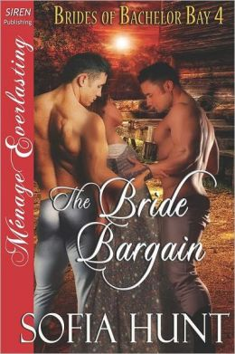 The Bride Bargain [Brides Of Bachelor Bay 4] (Siren Publishing Menage Everlasting)