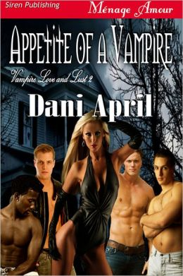 Appetite of a Vampire [Vampire Love and Lust 2] (Siren Publishing Menage Amour)
