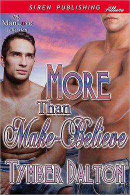 More Than Make-Believe (Siren Publishing Allure ManLove)