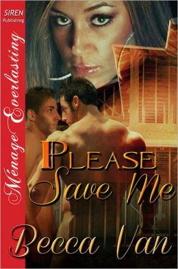 Please Save Me (Siren Publishing Menage Everlasting)