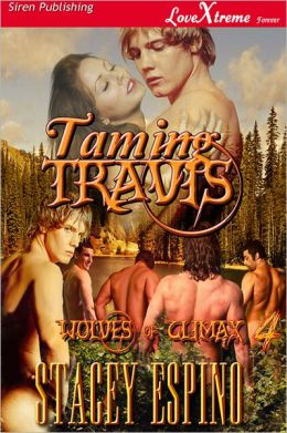 Taming Travis [Wolves of Climax 4] (Siren Publishing LoveXtreme Forever - Serialized)