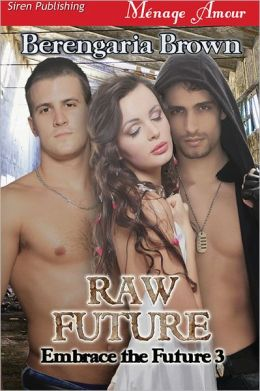Raw Future [Embrace the Future 3] (Siren Publishing Menage Amour)