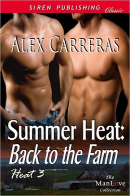 Summer Heat: Back to the Farm [Heat 3] (Siren Publishing Classic ManLove)