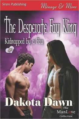 The Desperate Fay King [Kidnapped By A Fay 1] (Siren Publishing Menage And More Manlove)