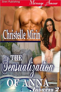 The Sensualization of Anna [Answers 2] (Siren Publishing Menage Amour)