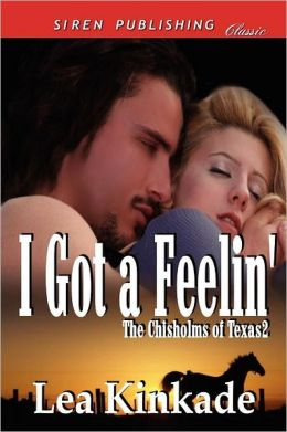 I Got A Feelin' [The Chisholms Of Texas 2] (Siren Publishing Classic)
