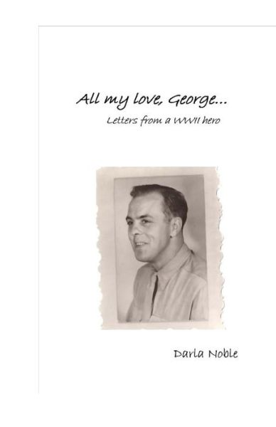 All my love ... George: Letters from a WWII hero