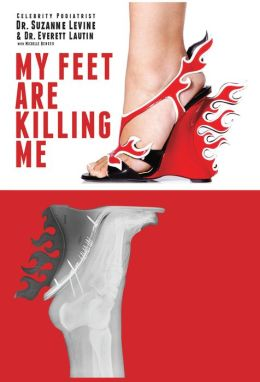 My Feet Are Killing Me!: Dr. Levine's Complete Foot Care Program