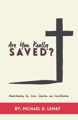 Are You Really Saved?: Understanding Sin, Grace, Salvation and Sanctification