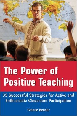 The Power of Positive Teaching: 35 Successful Strategies for Active and Enthusiastic Classroom Participation