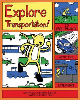 Explore Transportation!: 25 Great Projects, Activities, Experiments