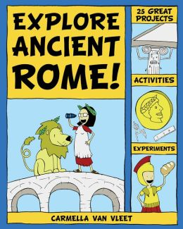 Explore Ancient Rome!: 25 Great Projects, Activities, Experiements